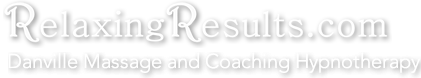 RelaxingResults.com | Danville Massage and Coaching Hypnotherapy